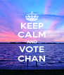 KEEP CALM AND VOTE CHAN - Personalised Poster A4 size