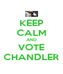 KEEP CALM AND VOTE CHANDLER - Personalised Poster A4 size