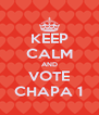 KEEP CALM AND VOTE CHAPA 1 - Personalised Poster A4 size