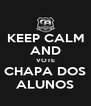 KEEP CALM AND VOTE CHAPA DOS ALUNOS - Personalised Poster A4 size