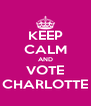 KEEP CALM AND VOTE CHARLOTTE - Personalised Poster A4 size