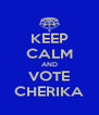 KEEP CALM AND VOTE CHERIKA - Personalised Poster A4 size