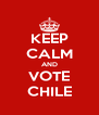 KEEP CALM AND VOTE CHILE - Personalised Poster A4 size