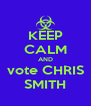 KEEP CALM AND vote CHRIS SMITH - Personalised Poster A4 size