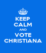 KEEP CALM AND VOTE CHRISTIANA - Personalised Poster A4 size