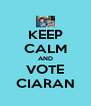 KEEP CALM AND VOTE CIARAN - Personalised Poster A4 size