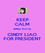 KEEP CALM AND VOTE CINDY LIAO FOR PRESIDENT - Personalised Poster A4 size