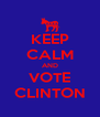 KEEP CALM AND VOTE CLINTON - Personalised Poster A4 size