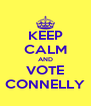 KEEP CALM AND VOTE CONNELLY - Personalised Poster A4 size