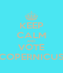 KEEP CALM AND VOTE COPERNICUS - Personalised Poster A4 size
