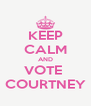 KEEP CALM AND VOTE  COURTNEY - Personalised Poster A4 size