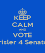 KEEP CALM AND VOTE Crisler 4 Senator - Personalised Poster A4 size