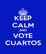 KEEP CALM AND VOTE CUARTOS - Personalised Poster A4 size
