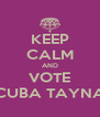 KEEP CALM AND VOTE CUBA TAYNA - Personalised Poster A4 size