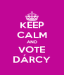 KEEP CALM AND VOTE DÁRCY - Personalised Poster A4 size