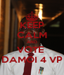 KEEP CALM AND VOTE  DAMOI 4 VP - Personalised Poster A4 size