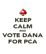 KEEP CALM AND VOTE DANA FOR PCA - Personalised Poster A4 size