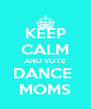KEEP CALM AND VOTE DANCE  MOMS - Personalised Poster A4 size
