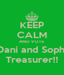 KEEP CALM AND VOTE Dani and Sophi Treasurer!! - Personalised Poster A4 size