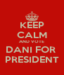 KEEP CALM AND VOTE DANI FOR  PRESIDENT - Personalised Poster A4 size