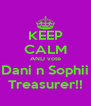 KEEP CALM AND vote Dani n Sophii Treasurer!! - Personalised Poster A4 size