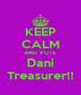 KEEP CALM AND VOTE Dani Treasurer!! - Personalised Poster A4 size