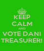 KEEP CALM AND VOTE DANI TREASURER! - Personalised Poster A4 size