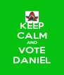 KEEP CALM AND VOTE DANIEL - Personalised Poster A4 size