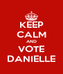 KEEP CALM AND VOTE DANIELLE - Personalised Poster A4 size