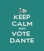 KEEP CALM AND VOTE  DANTE - Personalised Poster A4 size