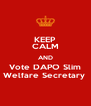 KEEP CALM AND Vote DAPO Slim Welfare Secretary  - Personalised Poster A4 size