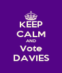 KEEP CALM AND Vote DAVIES - Personalised Poster A4 size