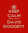 KEEP CALM AND VOTE DAVIS DOGGETT - Personalised Poster A4 size