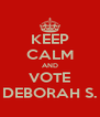 KEEP CALM AND VOTE DEBORAH S. - Personalised Poster A4 size