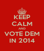 KEEP CALM AND VOTE DEM IN 2014 - Personalised Poster A4 size