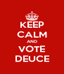 KEEP CALM AND VOTE DEUCE - Personalised Poster A4 size