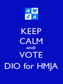 KEEP CALM AND VOTE DIO for HMJA - Personalised Poster A4 size