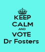 KEEP CALM AND  VOTE  Dr Fosters  - Personalised Poster A4 size
