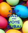 KEEP CALM AND VOTE DUBAI - Personalised Poster A4 size