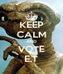KEEP CALM AND VOTE E.T - Personalised Poster A4 size