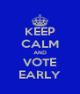 KEEP CALM AND VOTE EARLY - Personalised Poster A4 size