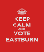 KEEP CALM AND VOTE EASTBURN - Personalised Poster A4 size