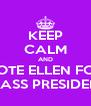 KEEP CALM AND VOTE ELLEN FOR CLASS PRESIDENT - Personalised Poster A4 size