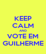 KEEP CALM AND VOTE EM GUILHERME - Personalised Poster A4 size