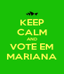 KEEP CALM AND VOTE EM MARIANA - Personalised Poster A4 size