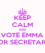 KEEP CALM AND VOTE EMMA FOR SECRETARY - Personalised Poster A4 size