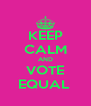 KEEP CALM AND VOTE EQUAL  - Personalised Poster A4 size
