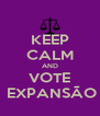 KEEP CALM AND VOTE  EXPANSÃO - Personalised Poster A4 size