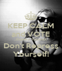 KEEP CALM and VOTE ...Express Yourself, Don't Repress Yourself! - Personalised Poster A4 size