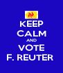 KEEP CALM AND VOTE F. REUTER  - Personalised Poster A4 size